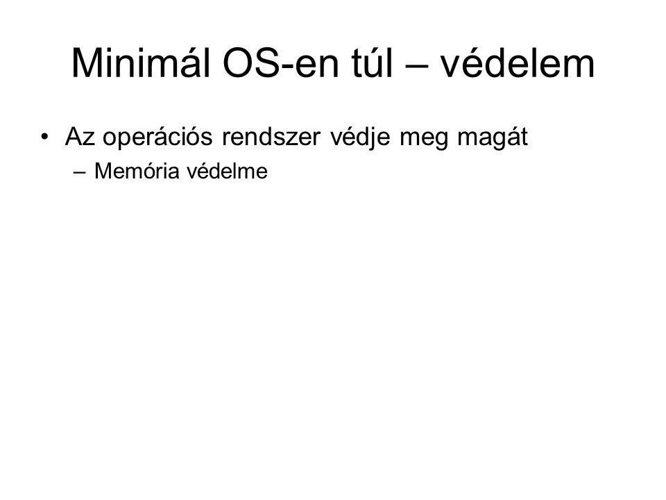 Minimál OS-en túl – védelem Az operációs rendszer védje meg magát –Memória védelme