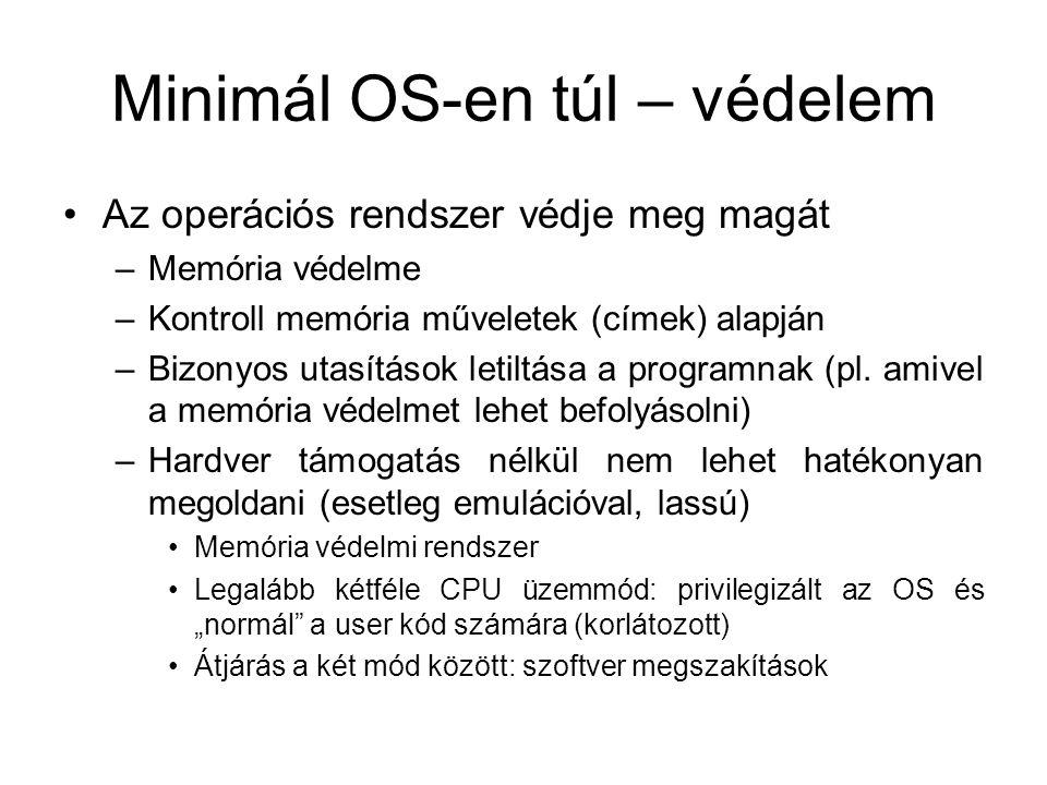 Minimál OS-en túl – védelem Az operációs rendszer védje meg magát –Memória védelme –Kontroll memória műveletek (címek) alapján –Bizonyos utasítások letiltása a programnak (pl.