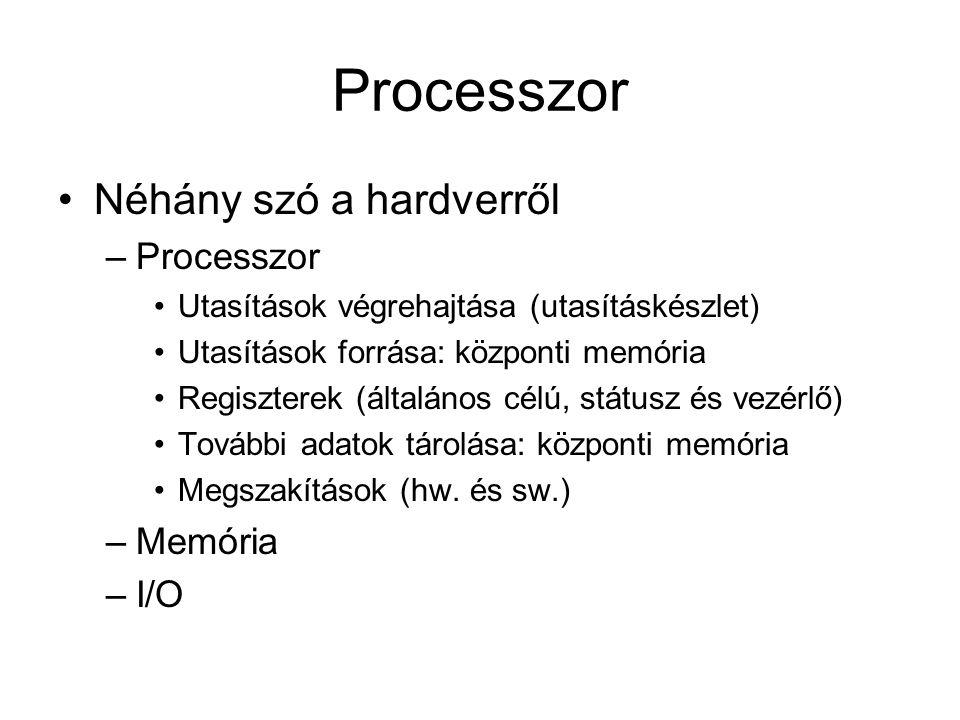 Processzor Néhány szó a hardverről –Processzor Utasítások végrehajtása (utasításkészlet) Utasítások forrása: központi memória Regiszterek (általános célú, státusz és vezérlő) További adatok tárolása: központi memória Megszakítások (hw.