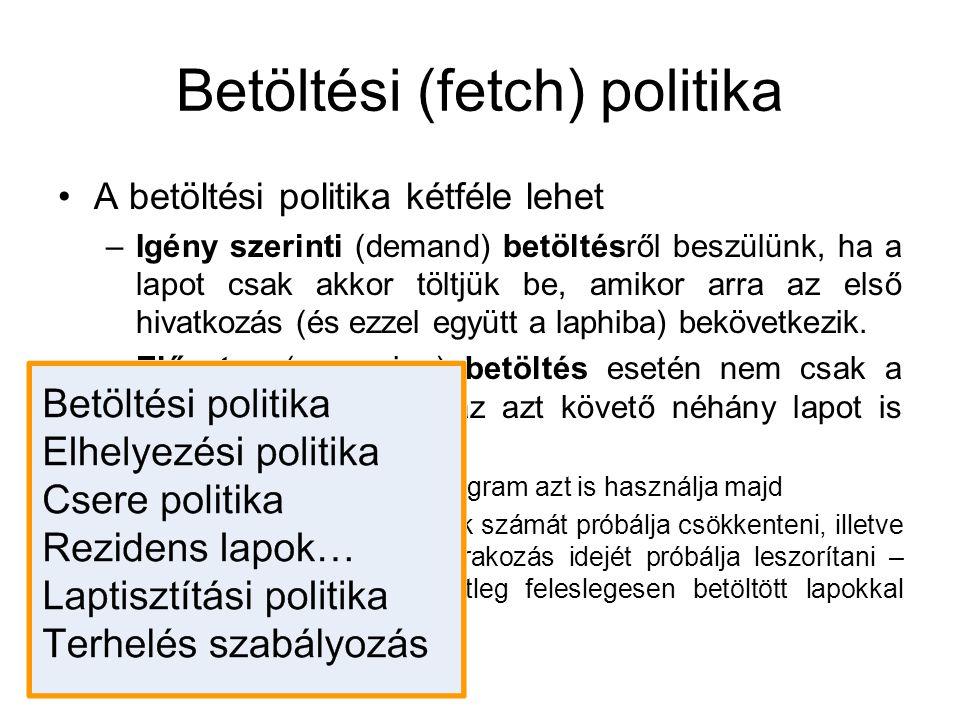 Betöltési (fetch) politika A betöltési politika kétféle lehet –Igény szerinti (demand) betöltésről beszülünk, ha a lapot csak akkor töltjük be, amikor