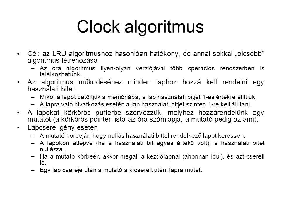 """Clock algoritmus Cél: az LRU algoritmushoz hasonlóan hatékony, de annál sokkal """"olcsóbb"""" algoritmus létrehozása –Az óra algoritmus ilyen-olyan verziój"""