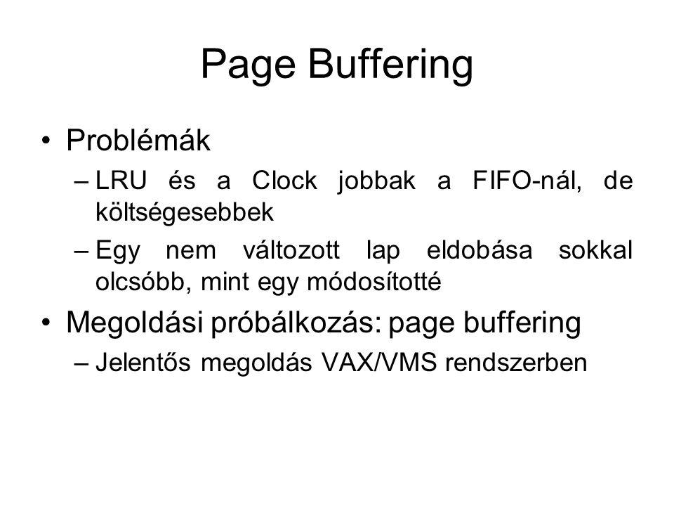 Page Buffering Problémák –LRU és a Clock jobbak a FIFO-nál, de költségesebbek –Egy nem változott lap eldobása sokkal olcsóbb, mint egy módosítotté Meg