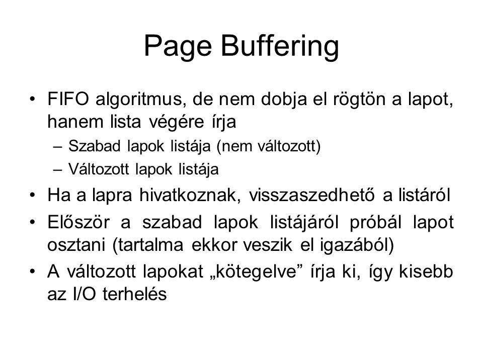 Page Buffering FIFO algoritmus, de nem dobja el rögtön a lapot, hanem lista végére írja –Szabad lapok listája (nem változott) –Változott lapok listája