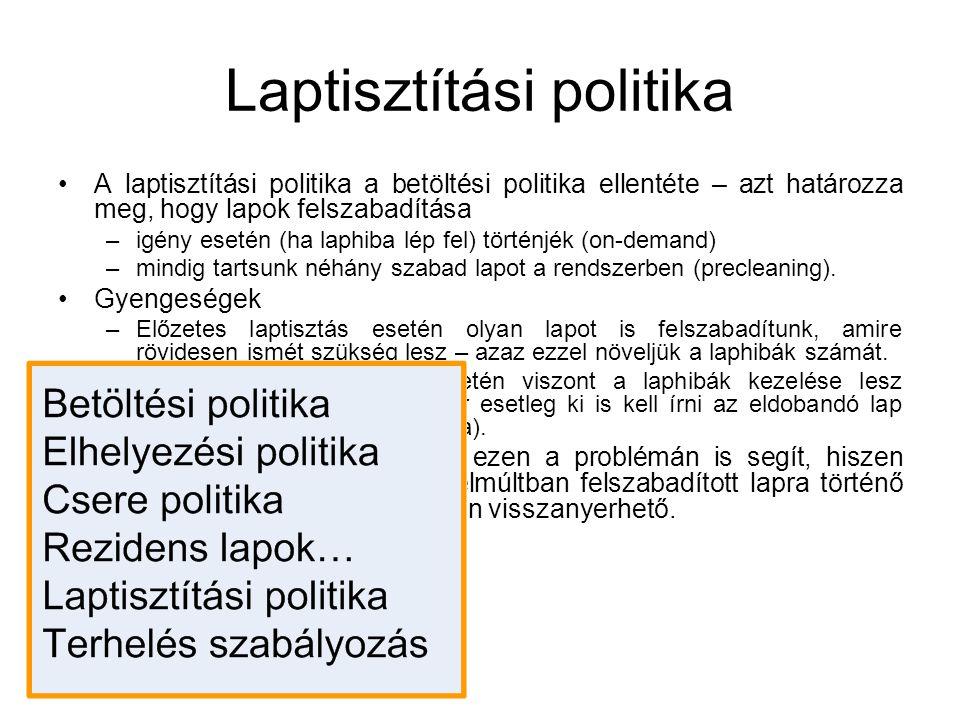 Laptisztítási politika A laptisztítási politika a betöltési politika ellentéte – azt határozza meg, hogy lapok felszabadítása –igény esetén (ha laphib