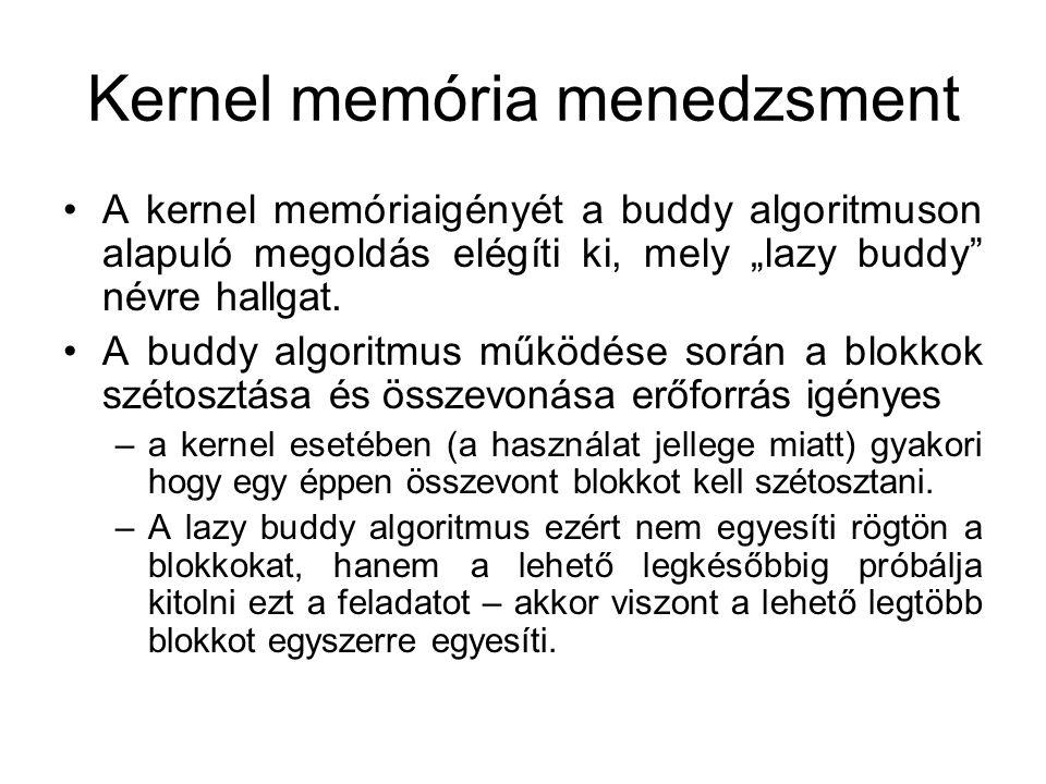 """Kernel memória menedzsment A kernel memóriaigényét a buddy algoritmuson alapuló megoldás elégíti ki, mely """"lazy buddy"""" névre hallgat. A buddy algoritm"""