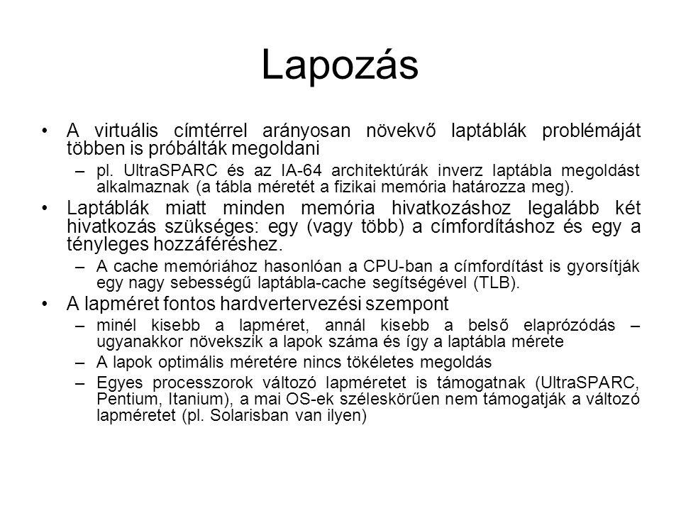 Lapozás A virtuális címtérrel arányosan növekvő laptáblák problémáját többen is próbálták megoldani –pl. UltraSPARC és az IA-64 architektúrák inverz l