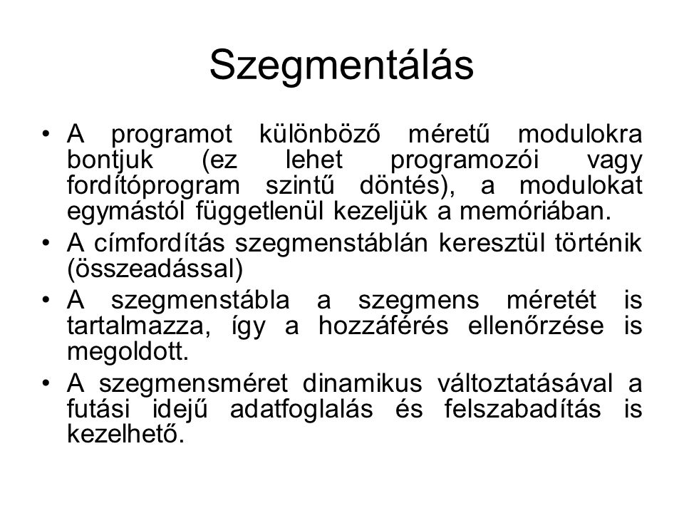 Szegmentálás A programot különböző méretű modulokra bontjuk (ez lehet programozói vagy fordítóprogram szintű döntés), a modulokat egymástól függetlenü