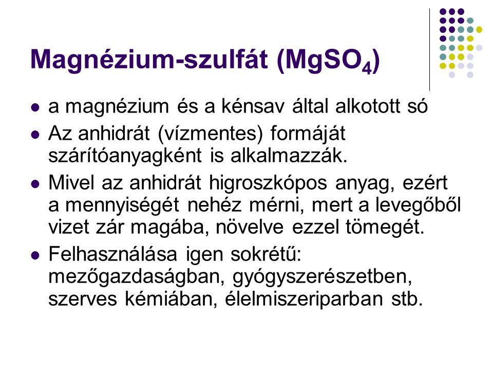 Magnézium-szulfát (MgSO 4 ) a magnézium és a kénsav által alkotott só Az anhidrát (vízmentes) formáját szárítóanyagként is alkalmazzák.