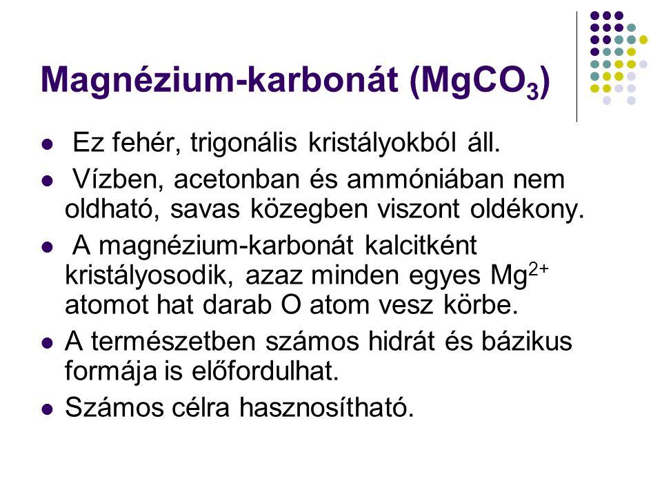 Magnézium-karbonát (MgCO 3 ) Ez fehér, trigonális kristályokból áll.