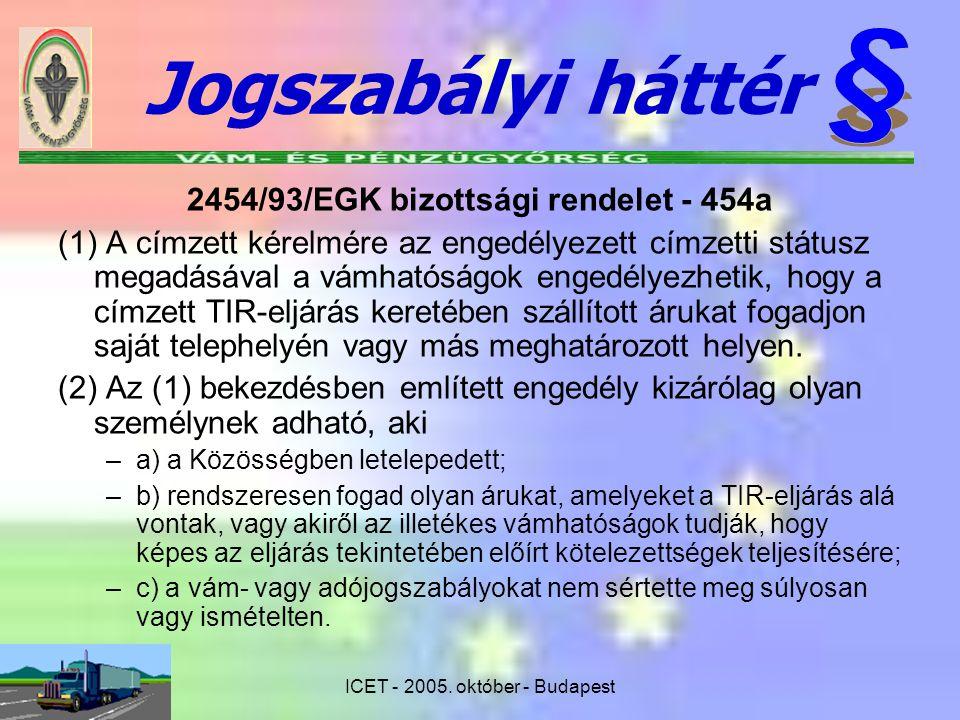 ICET - 2005. október - Budapest 2454/93/EGK bizottsági rendelet - 454a (1) A címzett kérelmére az engedélyezett címzetti státusz megadásával a vámható