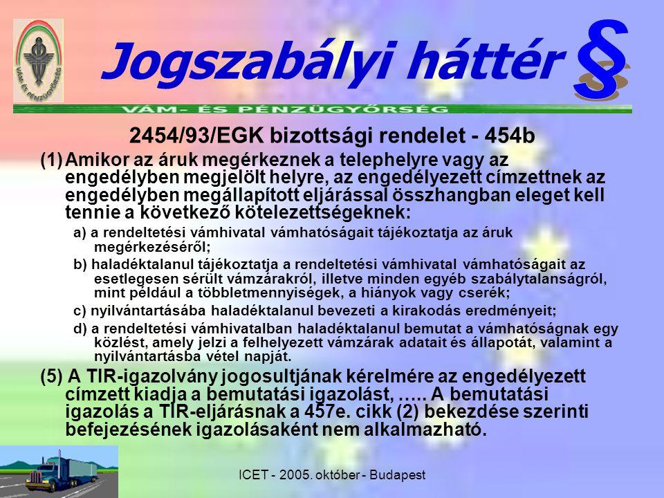 ICET - 2005. október - Budapest 2454/93/EGK bizottsági rendelet - 454b (1)Amikor az áruk megérkeznek a telephelyre vagy az engedélyben megjelölt helyr
