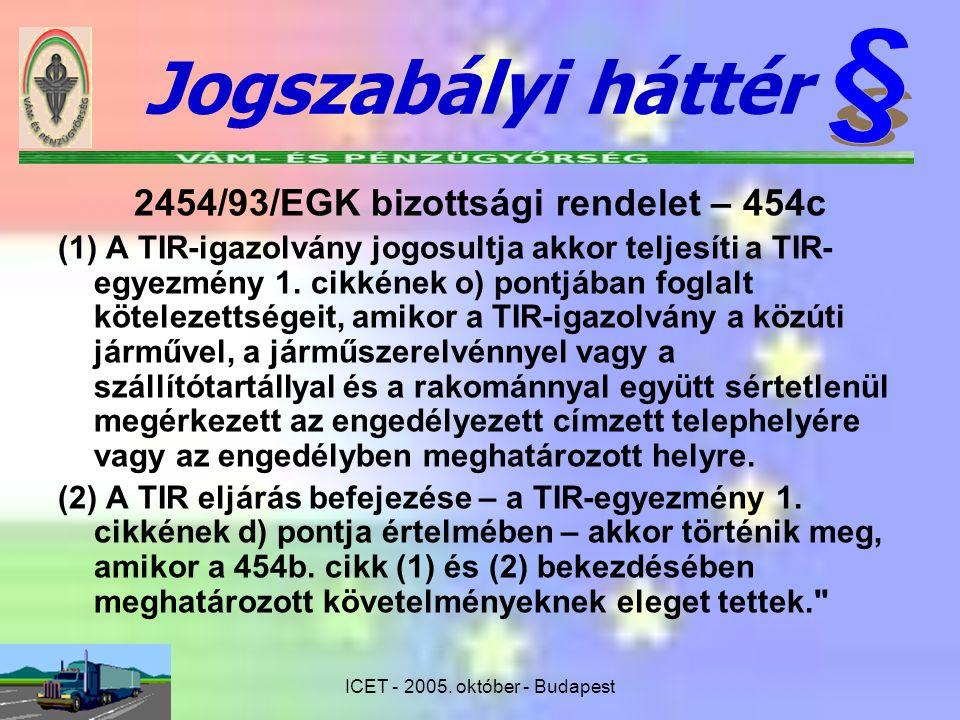 ICET - 2005. október - Budapest 2454/93/EGK bizottsági rendelet – 454c (1) A TIR-igazolvány jogosultja akkor teljesíti a TIR- egyezmény 1. cikkének o)