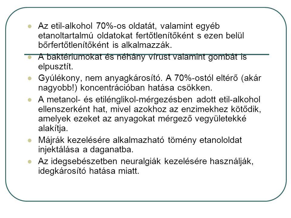 Az etil-alkohol 70%-os oldatát, valamint egyéb etanoltartalmú oldatokat fertőtlenítőként s ezen belül bőrfertőtlenítőként is alkalmazzák. A baktériumo