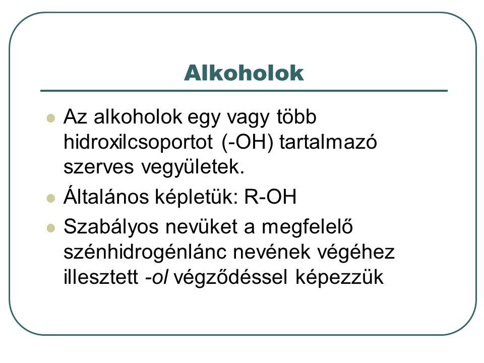 Alkoholok Az alkoholok egy vagy több hidroxilcsoportot (-OH) tartalmazó szerves vegyületek. Általános képletük: R-OH Szabályos nevüket a megfelelő szé