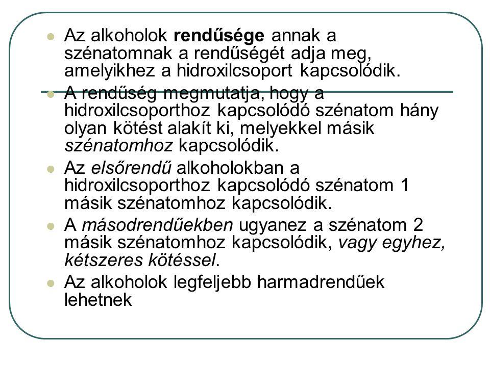 Az alkoholok rendűsége annak a szénatomnak a rendűségét adja meg, amelyikhez a hidroxilcsoport kapcsolódik. A rendűség megmutatja, hogy a hidroxilcsop