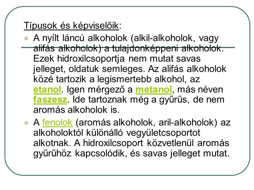 Típusok és képviselőik: A nyílt láncú alkoholok (alkil-alkoholok, vagy alifás alkoholok) a tulajdonképpeni alkoholok. Ezek hidroxilcsoportja nem mutat
