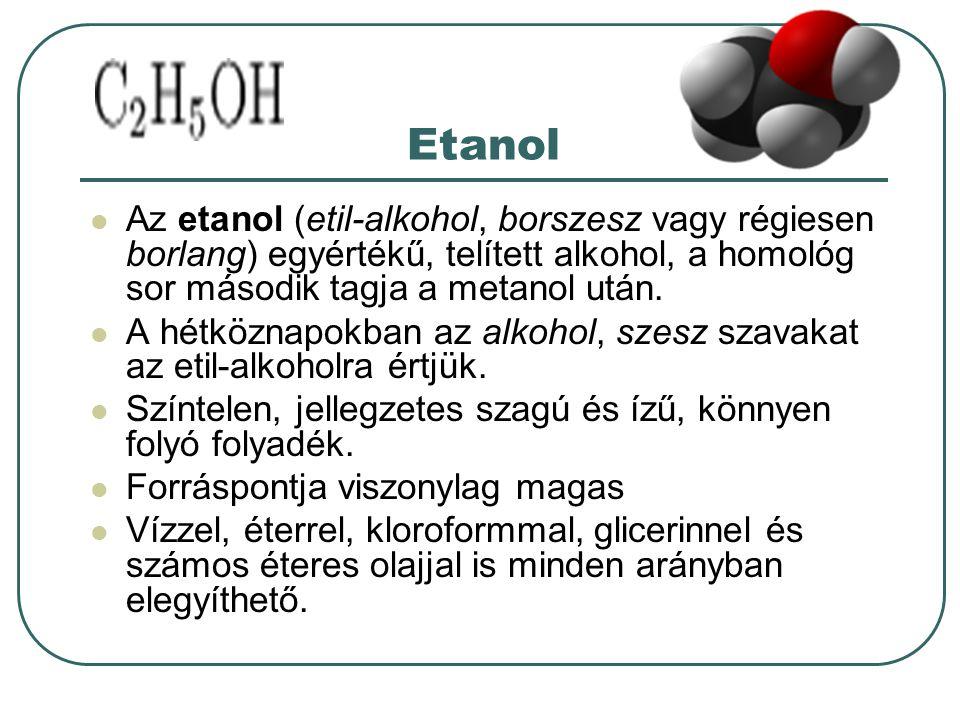 Etanol Az etanol (etil-alkohol, borszesz vagy régiesen borlang) egyértékű, telített alkohol, a homológ sor második tagja a metanol után. A hétköznapok