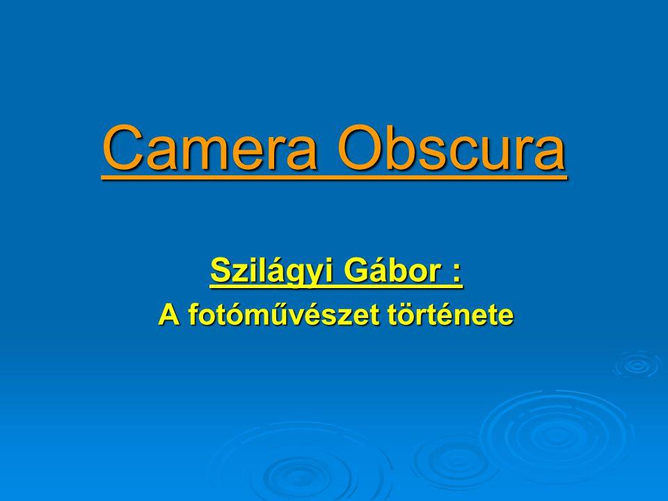 Camera Obscura Szilágyi Gábor : A fotóművészet története