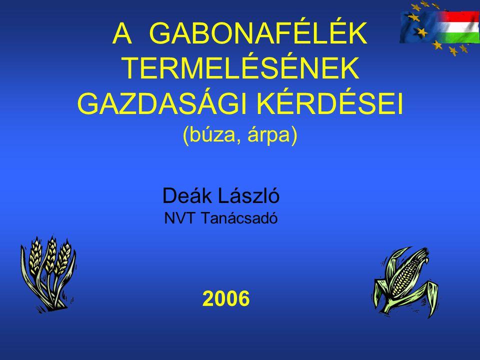 A GABONAFÉLÉK TERMELÉSÉNEK GAZDASÁGI KÉRDÉSEI (búza, árpa) Deák László NVT Tanácsadó 2006