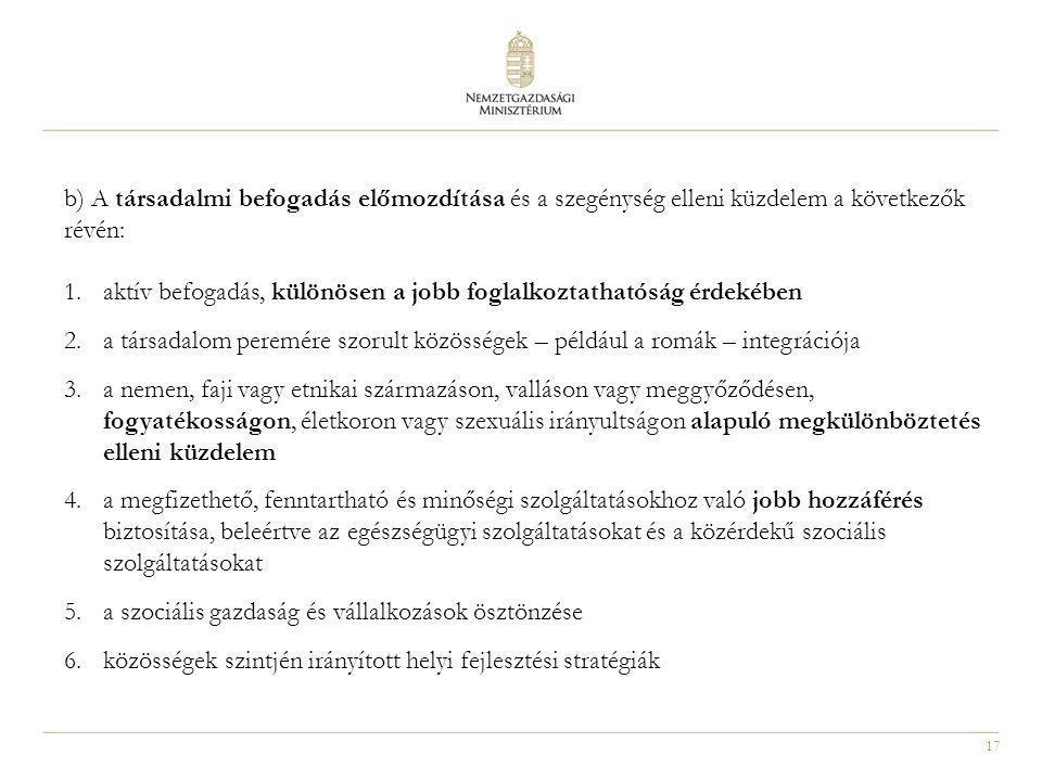 17 b) A társadalmi befogadás előmozdítása és a szegénység elleni küzdelem a következők révén: 1.aktív befogadás, különösen a jobb foglalkoztathatóság