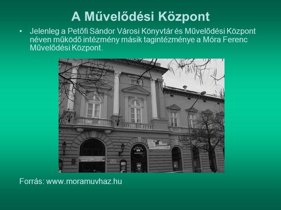 A Művelődési Központ Jelenleg a Petőfi Sándor Városi Könyvtár és Művelődési Központ néven működő intézmény másik tagintézménye a Móra Ferenc Művelődés