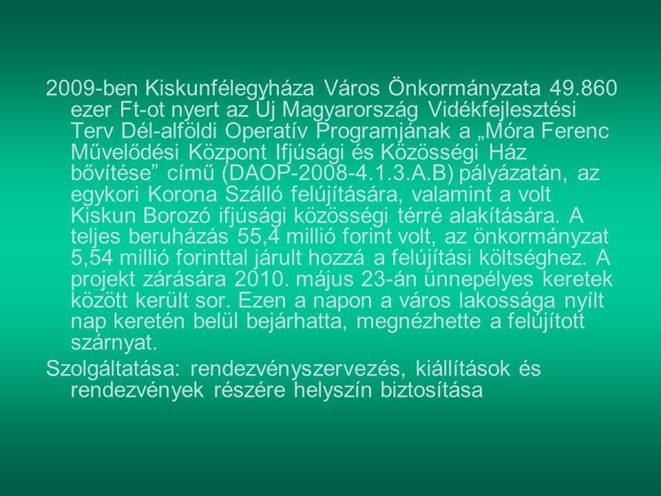 """2009-ben Kiskunfélegyháza Város Önkormányzata 49.860 ezer Ft-ot nyert az Új Magyarország Vidékfejlesztési Terv Dél-alföldi Operatív Programjának a """"Mó"""