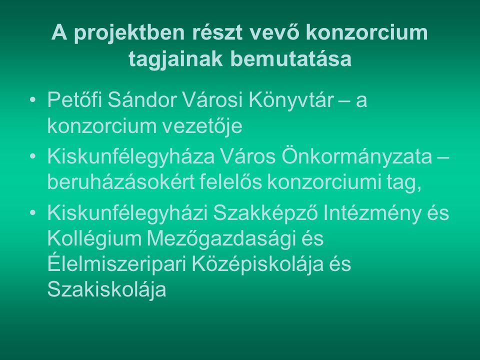 A projektben részt vevő konzorcium tagjainak bemutatása Petőfi Sándor Városi Könyvtár – a konzorcium vezetője Kiskunfélegyháza Város Önkormányzata – b