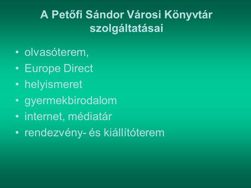 A Petőfi Sándor Városi Könyvtár szolgáltatásai olvasóterem, Europe Direct helyismeret gyermekbirodalom internet, médiatár rendezvény- és kiállítóterem