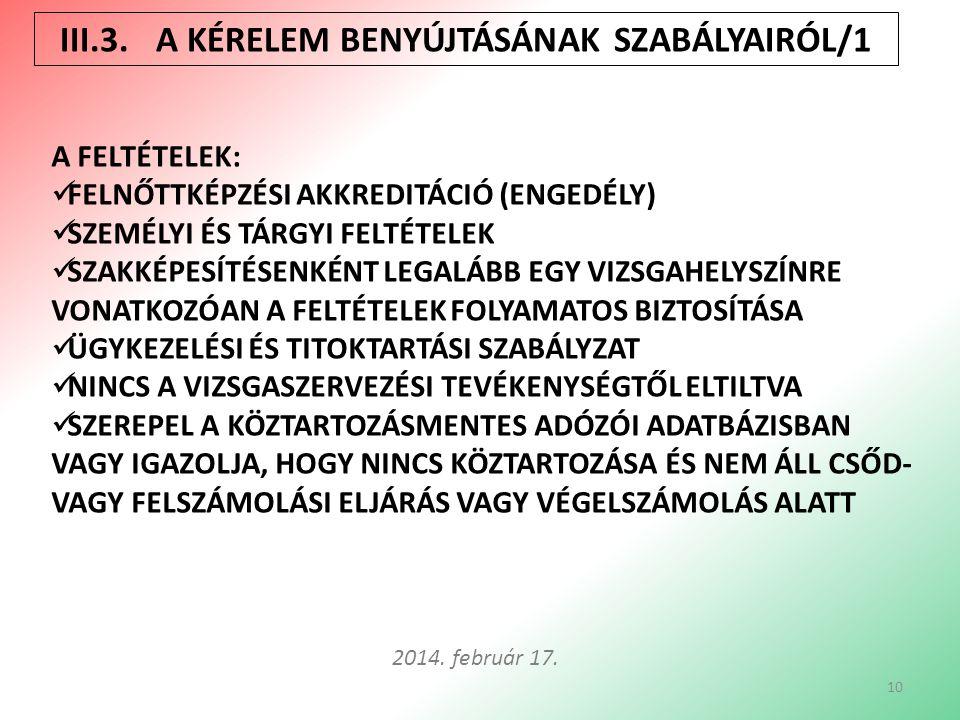 III.3.A KÉRELEM BENYÚJTÁSÁNAK SZABÁLYAIRÓL/1 10 2014. február 17. A FELTÉTELEK: FELNŐTTKÉPZÉSI AKKREDITÁCIÓ (ENGEDÉLY) SZEMÉLYI ÉS TÁRGYI FELTÉTELEK S