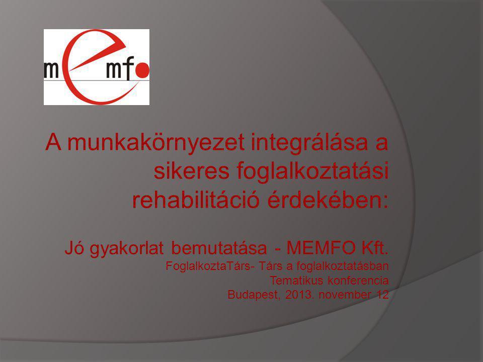 A munkakörnyezet integrálása a sikeres foglalkoztatási rehabilitáció érdekében: Jó gyakorlat bemutatása - MEMFO Kft. FoglalkoztaTárs- Társ a foglalkoz