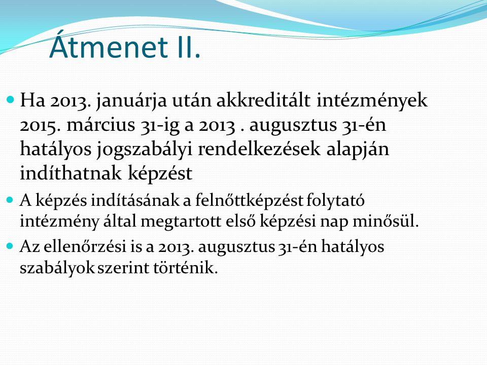 Átmenet II. Ha 2013. januárja után akkreditált intézmények 2015. március 31-ig a 2013. augusztus 31-én hatályos jogszabályi rendelkezések alapján indí