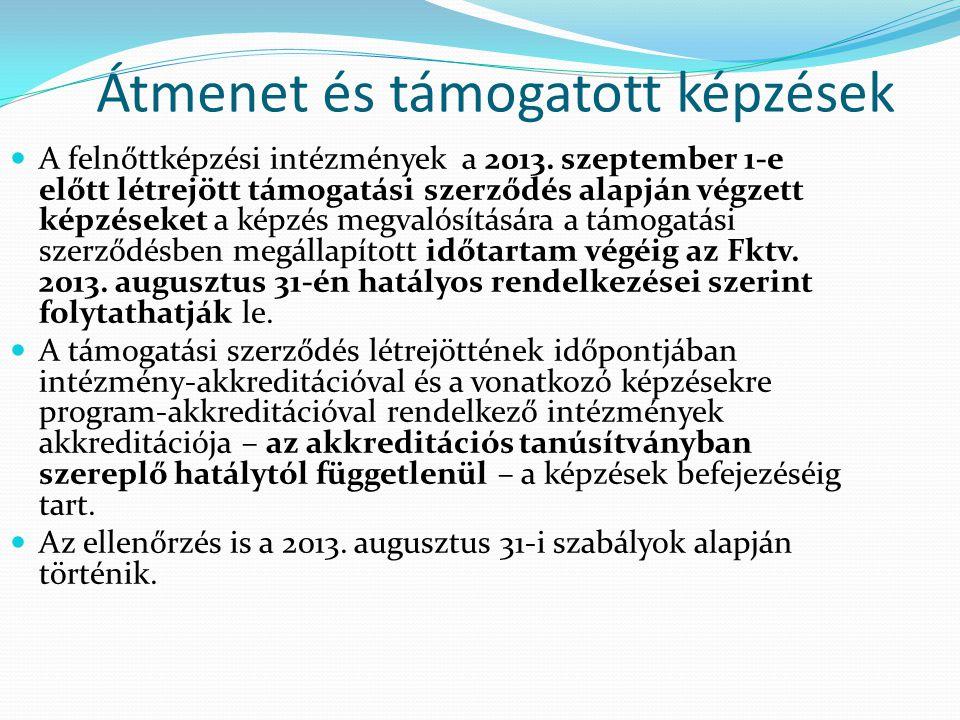 Átmenet és támogatott képzések A felnőttképzési intézmények a 2013. szeptember 1-e előtt létrejött támogatási szerződés alapján végzett képzéseket a k