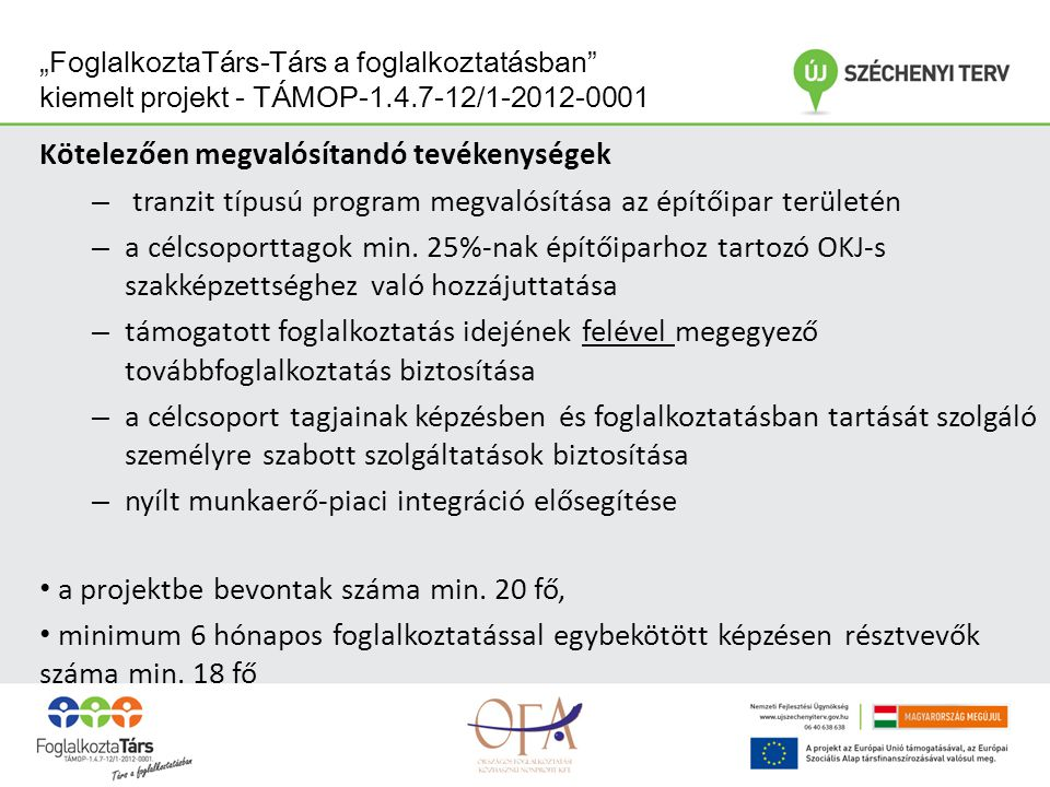 """""""FoglalkoztaTárs-Társ a foglalkoztatásban kiemelt projekt - TÁMOP-1.4.7-12/1-2012-0001 Kötelezően megvalósítandó tevékenységek – tranzit típusú program megvalósítása az építőipar területén – a célcsoporttagok min."""