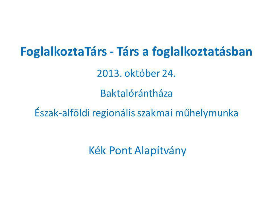 FoglalkoztaTárs - Társ a foglalkoztatásban 2013. október 24.