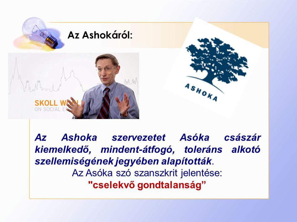 Az Ashokáról: Az Ashoka szervezetet Asóka császár kiemelkedő, mindent-átfogó, toleráns alkotó szellemiségének jegyében alapították.