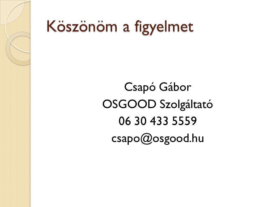 Köszönöm a figyelmet Csapó Gábor OSGOOD Szolgáltató 06 30 433 5559 csapo@osgood.hu