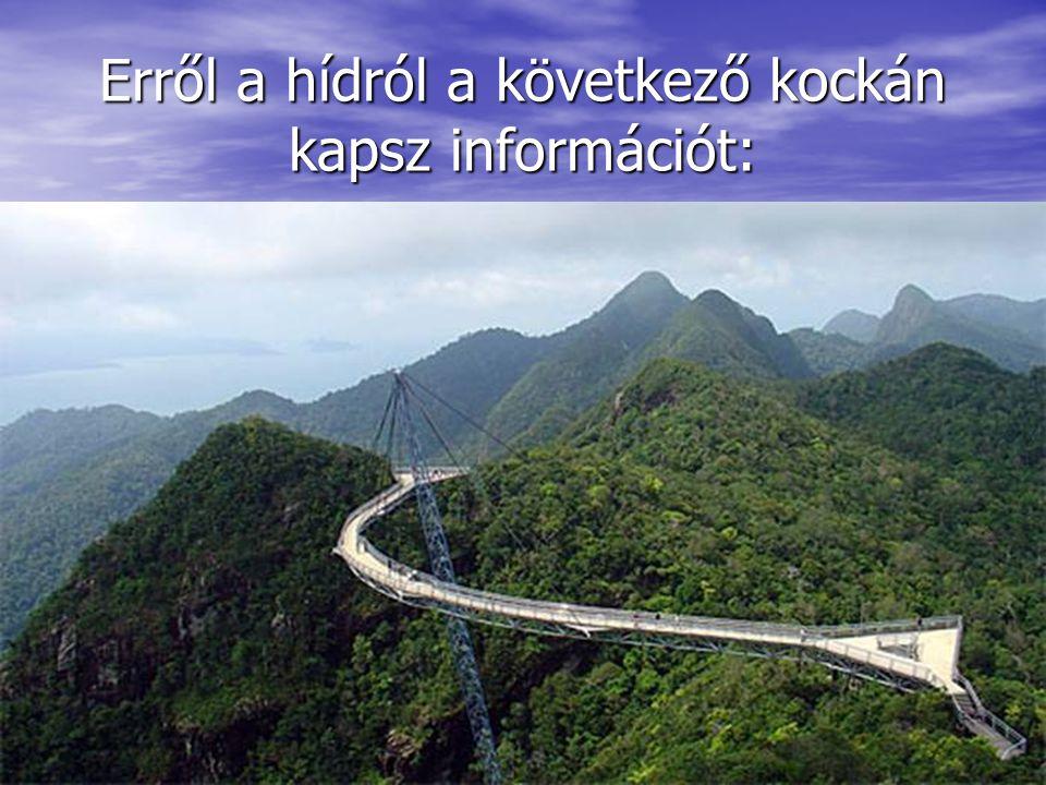 Erről a hídról a következő kockán kapsz információt: