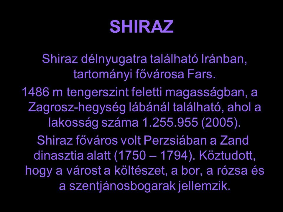 SHIRAZ Shiraz délnyugatra található Iránban, tartományi fővárosa Fars.
