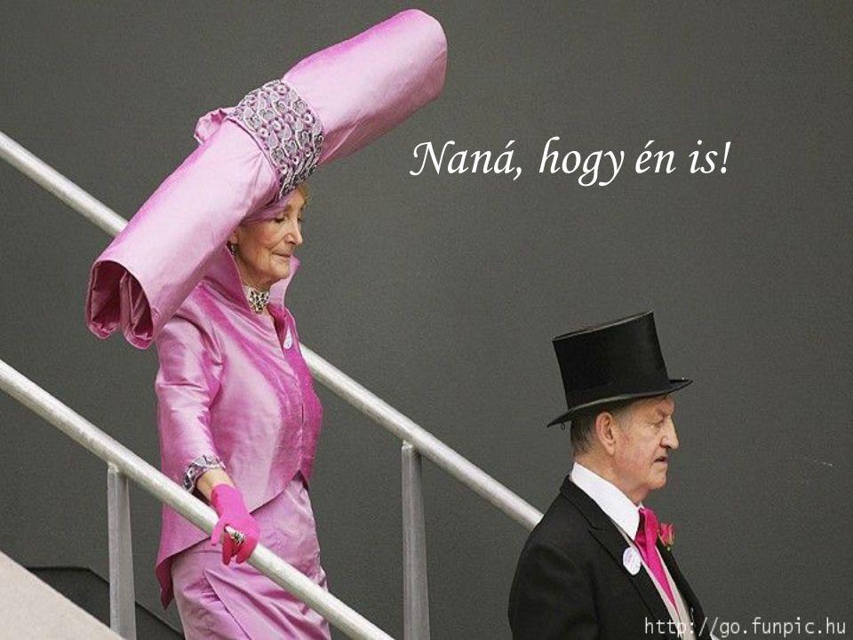 Így aztán mindjárt vett magának egy dögös kalapot.