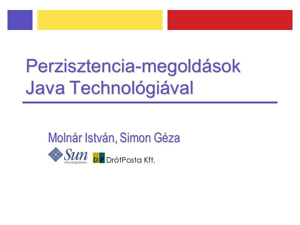 Perzisztencia-megoldások Java Technológiával Molnár István, Simon Géza