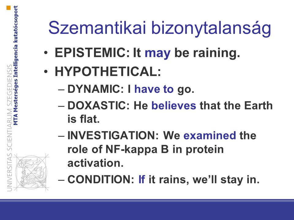 Szemantikai bizonytalanság EPISTEMIC: It may be raining.