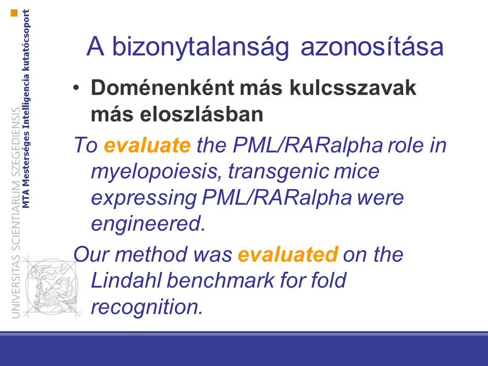 A bizonytalanság azonosítása Doménenként más kulcsszavak más eloszlásban To evaluate the PML/RARalpha role in myelopoiesis, transgenic mice expressing PML/RARalpha were engineered.