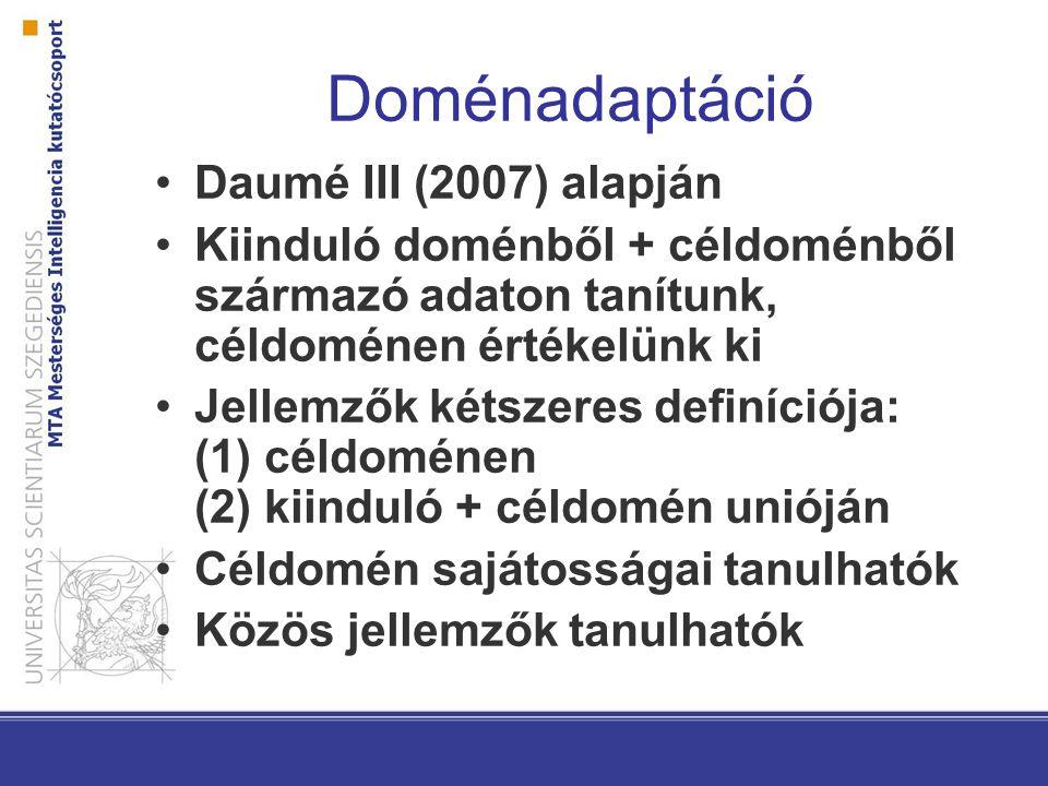 Doménadaptáció Daumé III (2007) alapján Kiinduló doménből + céldoménből származó adaton tanítunk, céldoménen értékelünk ki Jellemzők kétszeres definíciója: (1) céldoménen (2) kiinduló + céldomén unióján Céldomén sajátosságai tanulhatók Közös jellemzők tanulhatók