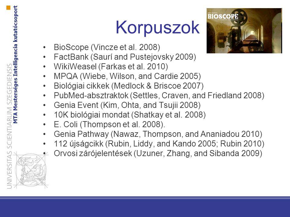 Korpuszok BioScope (Vincze et al. 2008) FactBank (Saurí and Pustejovsky 2009) WikiWeasel (Farkas et al. 2010) MPQA (Wiebe, Wilson, and Cardie 2005) Bi