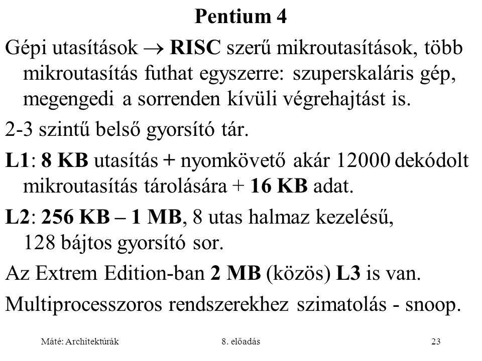 Máté: Architektúrák8. előadás23 Pentium 4 Gépi utasítások  RISC szerű mikroutasítások, több mikroutasítás futhat egyszerre: szuperskaláris gép, megen