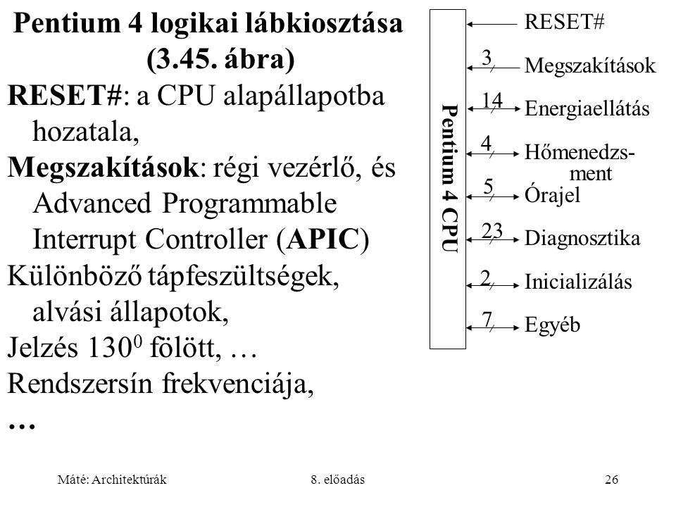 Máté: Architektúrák8. előadás26 Pentium 4 logikai lábkiosztása (3.45. ábra) RESET#: a CPU alapállapotba hozatala, Megszakítások: régi vezérlő, és Adva