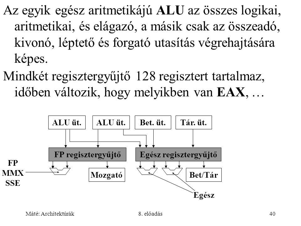 Máté: Architektúrák8. előadás40 Az egyik egész aritmetikájú ALU az összes logikai, aritmetikai, és elágazó, a másik csak az összeadó, kivonó, léptető