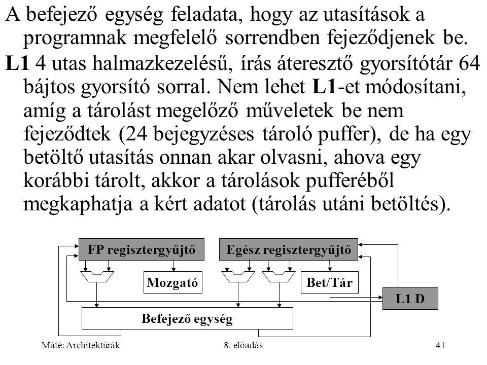Máté: Architektúrák8. előadás41 A befejező egység feladata, hogy az utasítások a programnak megfelelő sorrendben fejeződjenek be. L1 4 utas halmazkeze