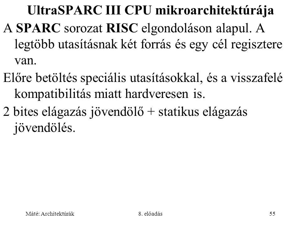 Máté: Architektúrák8. előadás55 UltraSPARC III CPU mikroarchitektúrája A SPARC sorozat RISC elgondoláson alapul. A legtöbb utasításnak két forrás és e