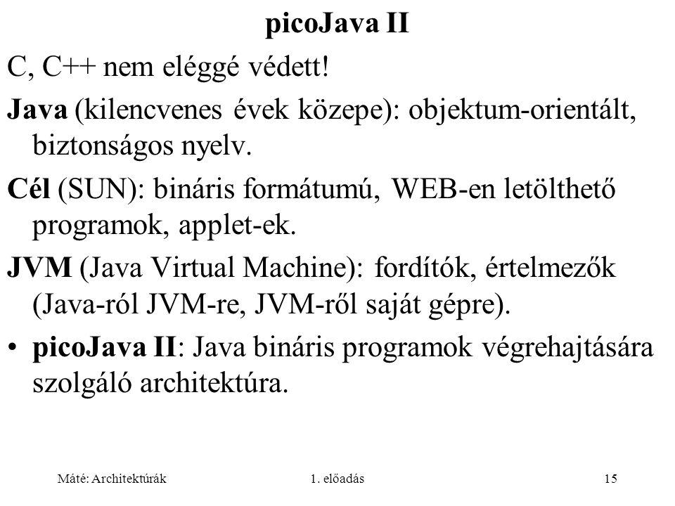 Máté: Architektúrák1. előadás15 picoJava II C, C++ nem eléggé védett.
